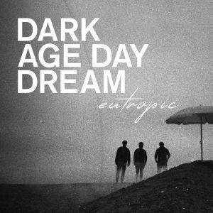 EUTROPIC - Dark Age Day Dream