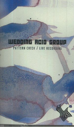 WEDDING ACID GROUP - Pattern Check: Live Recording