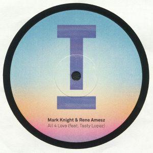 KNIGHT, Mark/RENE AMESZ feat TASTY LOPEZ - All 4 Love