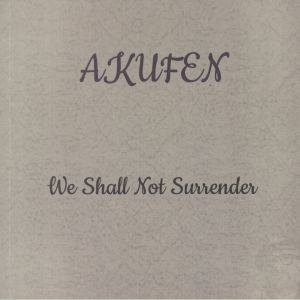 AKUFEN - We Shall Not Surrender