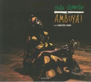CHIWESHE, Stella - Ambuya! Plus John Peel Show (reissue)