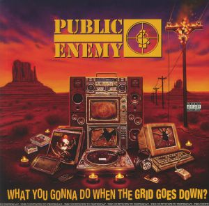 PUBLIC ENEMY - What You Gonna Do When The Grid Goes Down? (Special Edition)