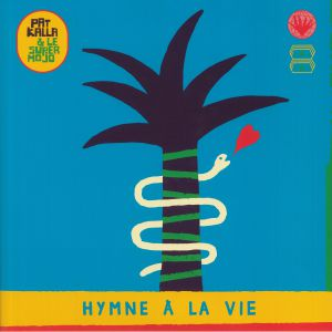 KALLA, Pat/LE SUPER MOJO - Hymne A La Vie