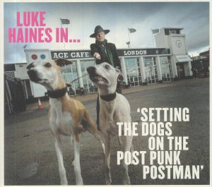 HAINES, Luke - Luke Haines In Setting The Dogs On The Post Punk Postman