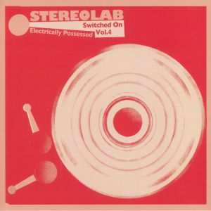 STEREOLAB - Electrically Possessed: Switched On Volume 4