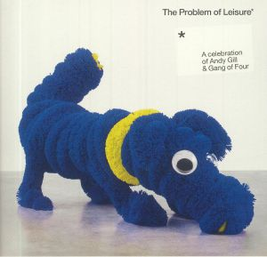 VARIOUS - The Problem Of Leisure: A Celebration Of Andy Gill & Gang Of Four