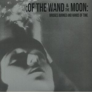 OF THE WAND & THE MOON - Bridges Burned & Hands Of Time