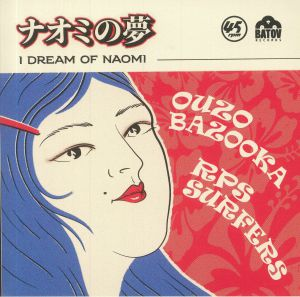 OUZO BAZOOKA/RPS SURFERS - I Dream Of Naomi