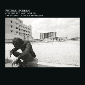 Primal Scream - Give Out But Don't Give Up: The Original Memphis Recordings (reissue)