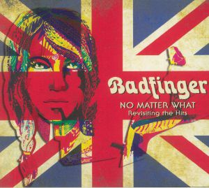 BADFINGER - No Matter What: Revisiting The Hits