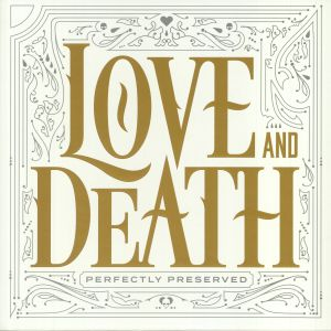 LOVE & DEATH - Perfectly Preserved (Deluxe Edition)