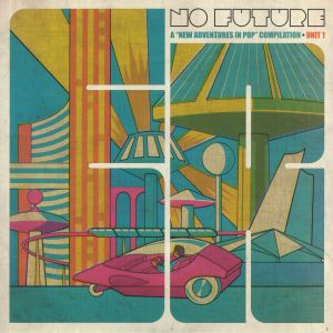 VARIOUS - No Future: A New Adventures In Pop Compilation Unit 1