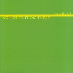 NO HONEY FROM THESE - Over The Hill