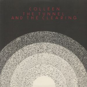 COLLEEN - The Tunnel & The Clearing