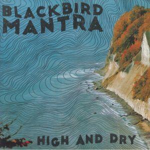 BLACKBIRD MANTRA - High & Dry
