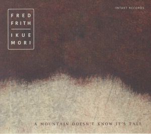 FRITH, Fred/IKUE MORI - A Mountain Doesn't Know It's Tall