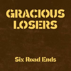 GRACIOUS LOSERS, The - Six Road Ends