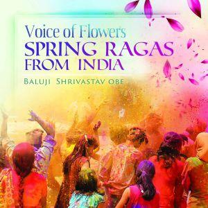 SHRIVASTAV, Baluji - Voice Of Flowers: Spring Ragas From India