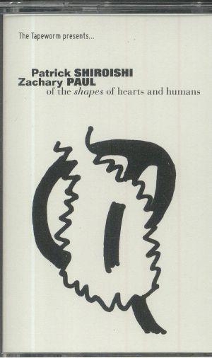 SHIROISHI, Patrick/ZACHARY PAUL - Of The Shapes Of Hearts & Humans