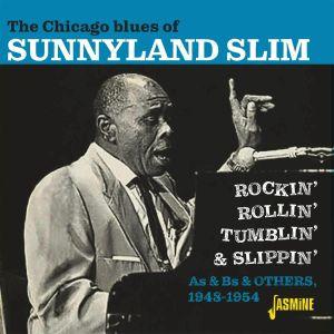 SUNNYLAND SLIM - The Chicago Blues Of Sunnyland Slim: Rockin' Rollin' Tumblin' & Slippin'