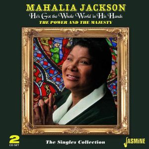 JACKSON, Mahalia - He's Got The Whole World In His Hands: The Power & The Majesty