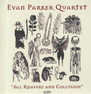 EVAN PARKER QUARTET - All Knavery & Collusion