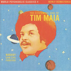 MAIA, Tim - World Psychedelic Classics 4: Nobody Can Live Forever The Existential Soul Of Tim Maia (remastered)