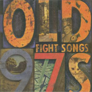 OLD 97s - Fight Songs (Deluxe)