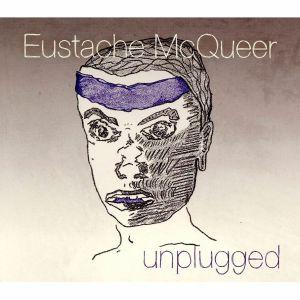 EUSTACHE McQUEER - Unplugged