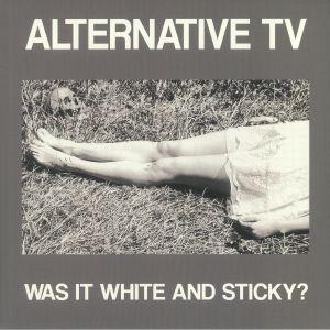 Alternative Tv - Was It White & Sticky?