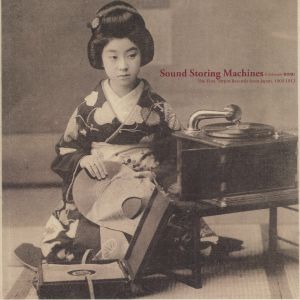VARIOUS - Sound Storing Machines: The First 78rpm Records From Japan 1903-1912