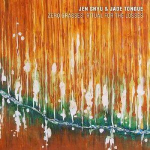 SHYU, Jen/JADE TONGUE - Zero Grasses: Ritual For The Losses