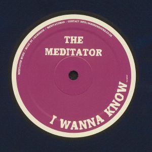 MEDITATOR, The - I Wanna Know