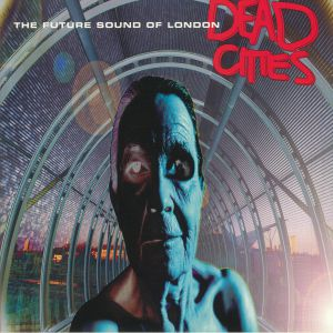 FUTURE SOUND OF LONDON, The - Dead Cities (25th Anniversary Edition)