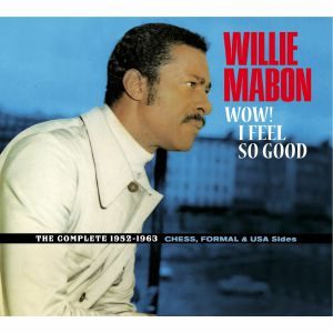 MABON, Willie - Wow! I Feel So Good: The Complete 1952-1962