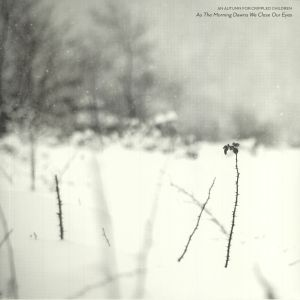 AN AUTUMN FOR CRIPPLED CHILDREN - As The Morning Dawns We Close Our Eyes