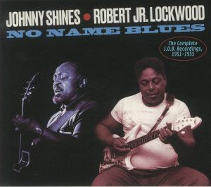 SHINES, Johnny/ROBERT JR LOCKWOOD - No Name Blues: The Complete JOB Recordings 1951-1955