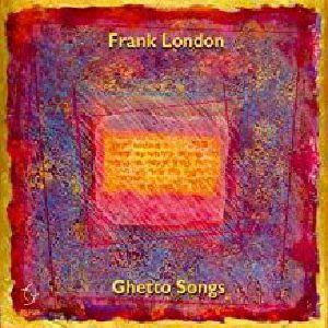 LONDON, Frank - Ghetto Songs