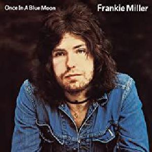 MILLER, Frankie - Once In A Blue Moon