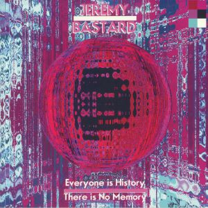 JEREMY BASTARD - Everyone Is History There Is No Memory