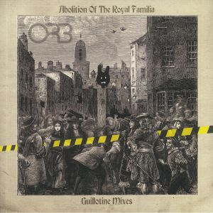ORB, The - Abolition Of The Royal Familia (Guillotine Mixes)