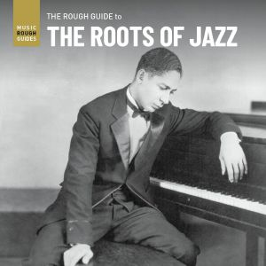VARIOUS - The Rough Guide To The Roots Of Jazz