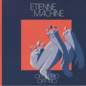 ETIENNE MACHINE - Off & Off