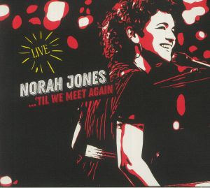 JONES, Norah - 'Til We Meet Again Live