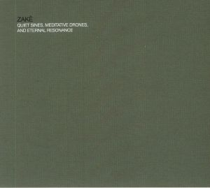 ZAKE - Quiet Sines Meditative Drones & Eternal Resonance