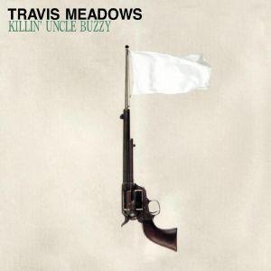 MEADOWS, Travis - Killin' Uncle Buzzy