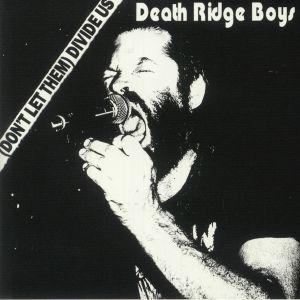 DEATH RIDGE BOYS - (Don't Let Them) Divide Us