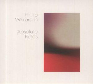 WILKERSON, Phillip - Absolute Fields
