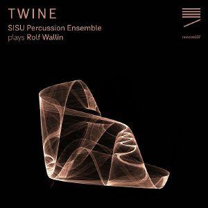 SISU PERCUSSION ENSEMBLE/ROLF WALLIN - Twine