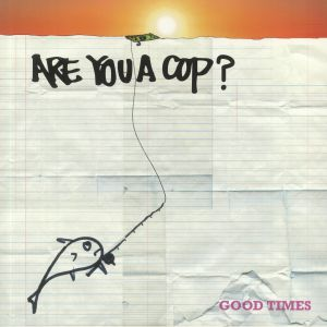 ARE YOU A COP - Good Times